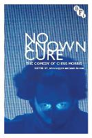 No Known Cure: The Comedy of Chris Morris (Hardback)