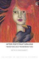 After Poststructuralism: Transitions and Transformations - The History of Continental Philosophy (Hardback)