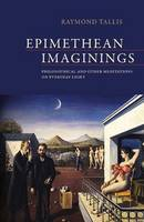 Epimethean Imaginings: Philosophical and Other Meditations on Everyday Light (Paperback)