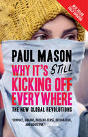 Why it's still kicking off everywhere: the new global revolutions (Paperback)