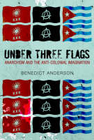 Under Three Flags: Anarchism and the Anti-Colonial Imagination (Hardback)