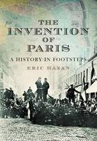 The Invention of Paris: A History in Footsteps (Hardback)