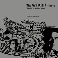 The Wire Primers: A Guide to Modern Music (Paperback)
