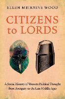 Citizens to Lords: A Social History of Western Political Thought from Antiquity to the Late Middle Ages (Paperback)