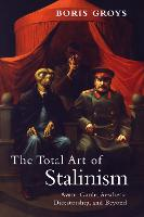 The Total Art of Stalinism: Avant-garde, Aesthetic Dictatorship, and Beyond (Paperback)