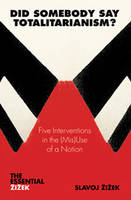 Did Somebody Say Totalitarianism?: 5 Interventions in the (Mis)Use of a Notion - The Essential Zizek (Paperback)