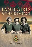 Landgirls and Their Impact (Hardback)