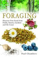 Foraging: Discover Free Food from Fields, Streets, Gardens and the Coast (Paperback)