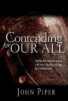 Contending for our all: Defending Truth And Treasuring Christ In The Lives Of Athanasius, John Owen And J. Gresham Machen (Paperback)