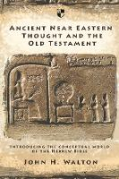 Ancient Near Eastern Thought and the Old Testament: Introducing the Conceptual World of the Hebrew Bible (Paperback)