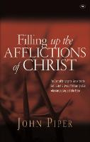 Filling up the Afflictions of Christ: The Cost Of Bringing The Gospel To The Nations In The Lives Of William Tyndale, Adoniram Judson And John Paton (Paperback)