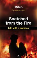 Snatched from the Fire: Life with a Purpose (Paperback)