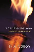 A Call to Spiritual Reformation: Priorities from Paul and His Prayers (Paperback)