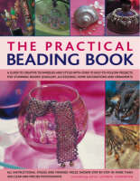 The Practical Beading Book: A Guide to Creative Techniques and Styles with Over 70 Easy-to-follow Projects for Stunning Beaded Jewellery, Accessories, Decorations and Ornaments - All Instructional Stages Shown Step-by-step (Paperback)