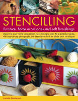 Stencilling Furniture, Home Accessories and Soft Furnishings: Decorate Your Home Using Stylish Stencil Designs - Over 40 Practical Projects, 400 Step-by-step Photographs, and Easy Instructions for All the Basic Techniques (Paperback)