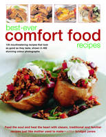 Best-ever Comfort Food Recipes: Feed the Souls and Heal the Heart with Classic, Traditional and Familiar Recipes Just Like Mother Used to Make - 130 Mouthwatering Recipes That Look as Good as They Taste, Shown in 465 Stunning Colour Photographs (Paperback)