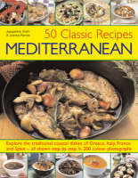 50 Classic Recipes Mediterranean: Explore the Traditional Coastal Dishes of Greece, Italy, France and Spain - All Shown Step-by-step in 200 Colour Photographs (Paperback)