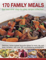 170 Family Meals: The Best-ever Step-by-step Recipe Collection - Delicious, Home-cooked Favourite Dishes for Every Day and Every Occasion, with 200 Mouthwatering Photographs (Paperback)