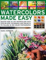 Watercolours Made Easy: Learn How to Use Watercolours with Step-by-step Techniques and Projects to Follow, in 150 Colour Photographs (Paperback)