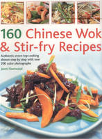 160 Chinese Wok and Stir-fry Recipes: Authentic Stove-top Cooking Shown Step-by-step (Paperback)
