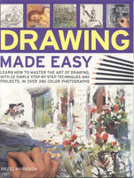 Drawing Made Easy: Learn How to Master the Art of Drawing with Step-by-step Techniques and Projects (Paperback)