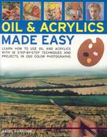 Oils and Acrylics Made Easy: Learn How to Use Oils and Acrylics with Step-by-step Techniques and Projects (Paperback)