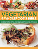 Vegetarian and Wholefoods Bible: A Fabulous Collection of Over 300 Delicious Recipes from Around the World, All Shown Step by Step (Paperback)