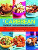 The Caribbean, Central & South American Cookbook: Tropical cuisines steeped in history: all the ingredients and techniques and 150 sensational step-by-step recipes (Paperback)