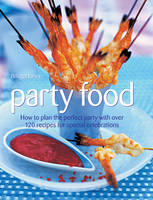 Party Food: How to Plan the Perfect Party with Over 120 Recipes for Special Celebrations (Hardback)