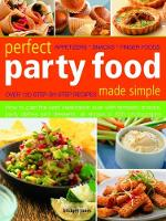 Perfect Party Food Made Simple: Over 120 step-by-step recipes: how to plan the best celebration ever with fantastic snacks, party dishes and desserts, all shown in 650 photographs (Paperback)
