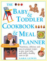 The Baby & Toddler Cookbook & Meal Planner: Nutritious, Delicious and Easy-to-Prepare Recipes to Give Your Baby and Child a Healthy Start in Life (Hardback)