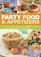 Party Food & Appetizers: How to Plan the Perfect Celebration with Over 400 Inspiring Appetizers, Snacks, First Courses, Party Dishes and Desserts (Hardback)