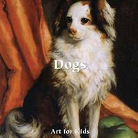 Art for Kids: Dogs - Art for Kids Collection (Board book)