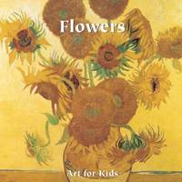 Art for Kids: Flowers - Art for Kids Collection (Board book)