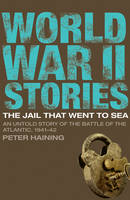 The Jail That Went to Sea: An Untold Story of the Battle of the Atlantic, 1941-42 - World War II Stories (Paperback)