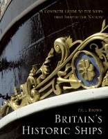 Britain's Historic Ships: The Ships That Shaped the Nation: A Complete Guide (Hardback)