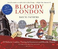 Bloody London: 20 Walks in London, Taking in its Gruesome and Horrific History (Paperback)