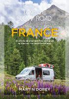 Take the Slow Road: France: Inspirational Journeys Round France by Camper Van and Motorhome (Paperback)