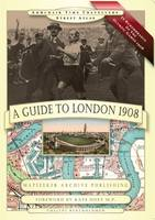 A Guide to London 1908 - in Remembrance of the 1908 Olympic Games - Armchair Time Travellers Street Atlas (Paperback)