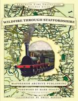 Wildfire Through Staffordshire - Armchair Time Travellers Railway Atlas (Paperback)