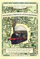 Wildfire Through Staffordshire - Armchair Time Travellers Railway Atlas (Hardback)
