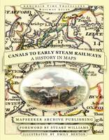 From Canals to Early Steam Railways - A History in Maps - Armchair Time Travellers Railway Atlas (Hardback)