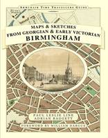 Maps and Sketches from Georgian and Early Victorian Birmingham - Armchair Time Traveller's Series (Hardback)