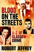 Blood on the Streets: The A-Z of Glasgow Crime (Paperback)