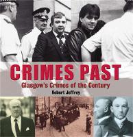 Crimes Past: Glasgow's Crimes of the Century (Paperback)