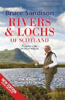 Rivers and Lochs of Scotland: The Angler's Complete Guide (Hardback)