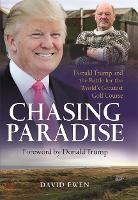 Chasing Paradise: Donald Trump and the Battle for the World's Greatest Golf Course (Hardback)