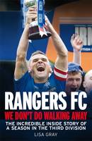 Rangers FC - We Don't Do Walking Away: The Incredible Inside Story of a Season in the Third Division (Paperback)