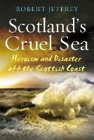 Scotland's Cruel Sea: Heroism and Disaster off the Scottish Coast (Paperback)