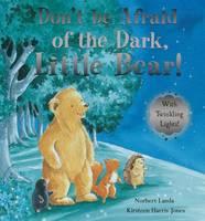 Don't be Afraid of the Dark, Little Bear! (Hardback)